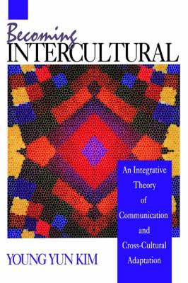 Becoming Intercultural: An Integrative Theory of Communication and Cross-Cultural Adaptation (Paperback)