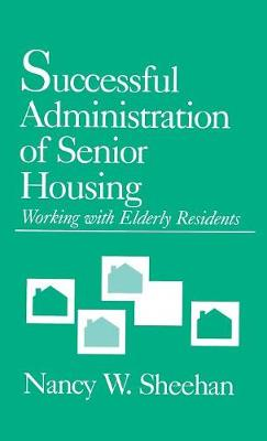 Successful Administration of Senior Housing: Working with Elderly Residents (Hardback)