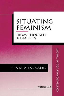 Situating Feminism: From Thought to Action - Contemporary Social Theory (Paperback)
