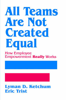 All Teams are not Created Equal: How Employee Empowerment Really Works (Hardback)