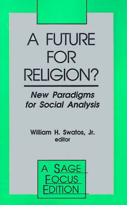 A Future for Religion?: New Paradigms for Social Analysis - SAGE Focus Editions (Paperback)
