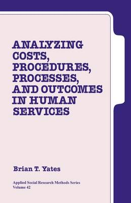 Analyzing Costs, Procedures, Processes, and Outcomes in Human Services: An Introduction - Applied Social Research Methods (Paperback)