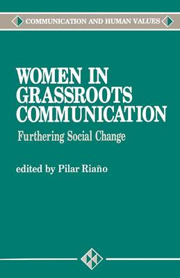 Women in Grassroots Communication: Furthering Social Change - Communication and Human Values (Paperback)