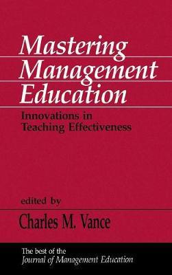 Mastering Management Education: Innovations in Teaching Effectiveness (Hardback)