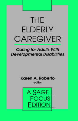 The Elderly Caregiver: Caring for Adults with Developmental Disabilities - SAGE Focus Editions (Paperback)