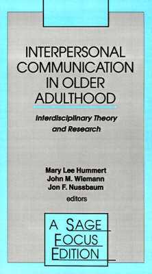 Interpersonal Communication in Older Adulthood: Interdisciplinary Theory and Research - SAGE Focus Editions (Paperback)