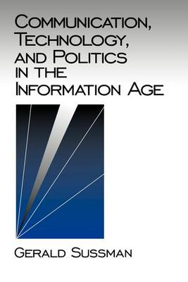 Communication, Technology, and Politics in the Information Age - Communication and Human Values (Paperback)