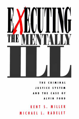 Executing the Mentally Ill: The Criminal Justice System and the Case of Alvin Ford (Paperback)