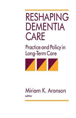 Reshaping Dementia Care: Practice and Policy in Long-Term Care (Paperback)