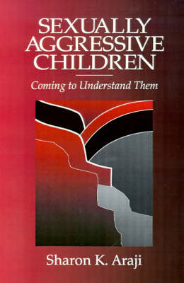 Sexually Aggressive Children: Coming To Understand Them (Paperback)
