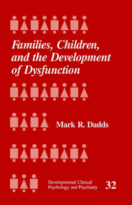 Families, Children and the Development of Dysfunction - Developmental Clinical Psychology and Psychiatry (Paperback)