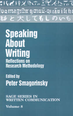Speaking About Writing: Reflections on Research Methodology - SAGE Series on Written Communication (Paperback)