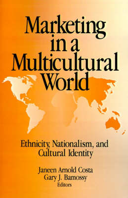 Marketing in a Multicultural World: Ethnicity, Nationalism, and Cultural Identity (Paperback)