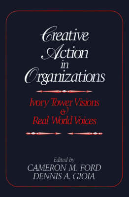 Creative Action in Organizations: Ivory Tower Visions and Real World Voices (Paperback)