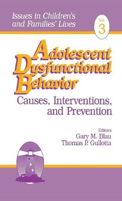 Adolescent Dysfunctional Behavior: Causes, Interventions, and Prevention - Issues in Children's and Families' Lives (Hardback)