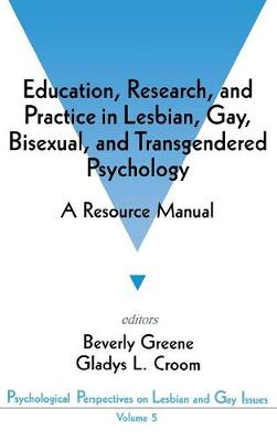 Education, Research, and Practice in Lesbian, Gay, Bisexual, and Transgendered Psychology: A Resource Manual - Psychological Perspectives on Lesbian & Gay Issues (Hardback)
