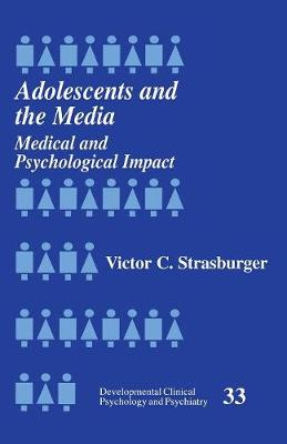 Adolescents and the Media: Medical and Psychological Impact - Developmental Clinical Psychology and Psychiatry (Paperback)