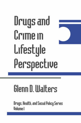 Drugs and Crime in Lifestyle Perspective - Drugs, Health, and Social Policy (Paperback)