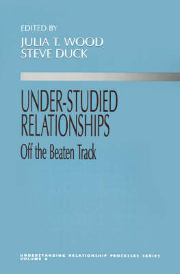 Under-Studied Relationships: Off the Beaten Track - Understanding Relationship Processes series (Paperback)
