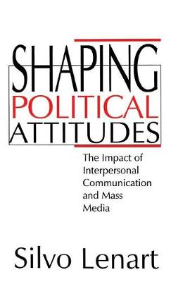 Shaping Political Attitudes: The Impact of Interpersonal Communication and Mass Media (Hardback)