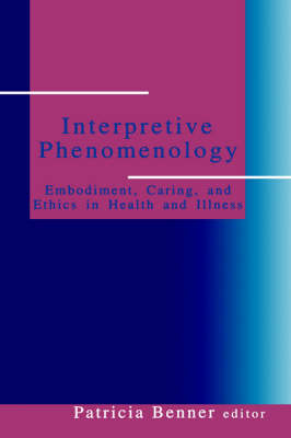 Interpretive Phenomenology: Embodiment, Caring, and Ethics in Health and Illness (Hardback)