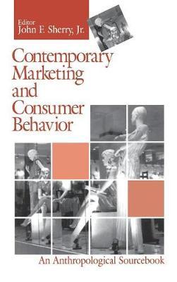Contemporary Marketing and Consumer Behavior: An Anthropological Sourcebook (Hardback)
