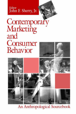 Contemporary Marketing and Consumer Behavior: An Anthropological Sourcebook (Paperback)