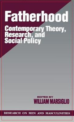 Fatherhood: Contemporary Theory, Research, and Social Policy - Sage Series on Men and Masculinity (Hardback)