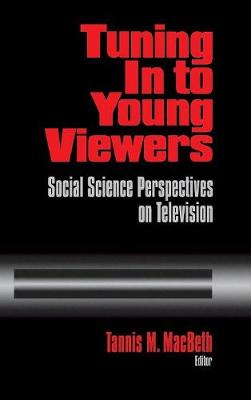 Tuning In to Young Viewers: Social Science Perspectives on Television (Hardback)