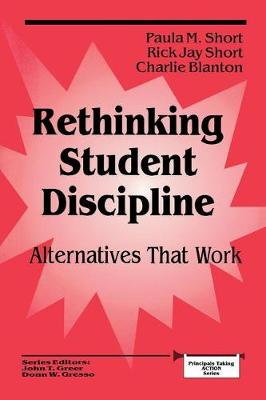 Rethinking Student Discipline: Alternatives that Work - Principals Taking Action (Paperback)