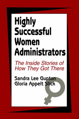 Highly Successful Women Administrators: The Inside Stories of How They Got There (Paperback)