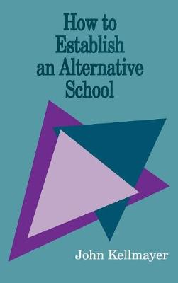 How to Establish an Alternative School (Hardback)