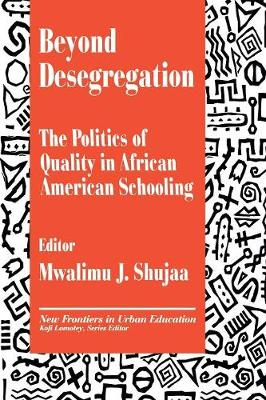 Beyond Desegregation: The Politics of Quality in African American Schooling - New Frontiers in Urban Education (Paperback)