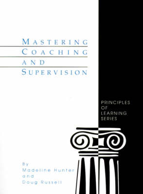 Mastering Coaching and Supervision - Madeline Hunter Collection Series (Paperback)