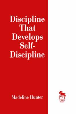 Discipline That Develops Self-Discipline - Madeline Hunter Collection Series (Paperback)