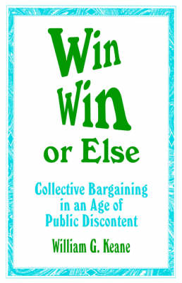 Win/Win or Else: Collective Bargaining in an Age of Public Discontent (Paperback)