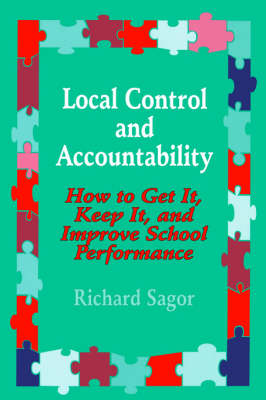 Local Control and Accountability: How to Get It, Keep It, and Improve School Performance (Paperback)
