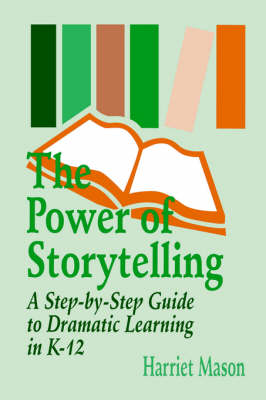 The Power of Storytelling: A Step-by-Step Guide to Dramatic Learning in K-12 (Paperback)