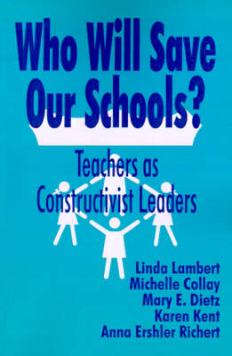 Who Will Save Our Schools?: Teachers as Constructivist Leaders (Paperback)