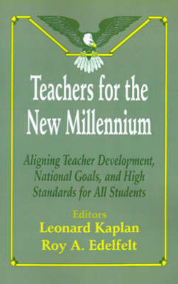 Teachers for the New Millennium: Aligning Teacher Development, National Goals, and High Standards for All Students (Paperback)