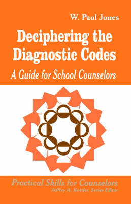 Deciphering the Diagnostic Codes: A Guide for School Councelors - Professional Skills for Counsellors Series (Paperback)