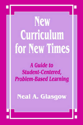 New Curriculum for New Times: A Guide to Student-Centered, Problem-based Learning (Paperback)