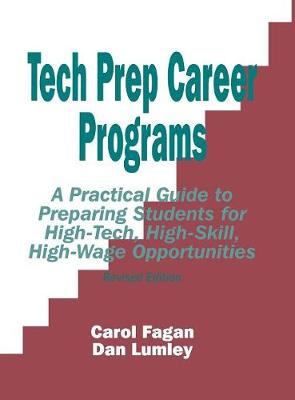 Tech Prep Career Programs: A Practical Guide to Preparing Students for High-Tech, High-Skill, High-Wage Opportunities, Revised (Hardback)