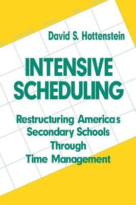 Intensive Scheduling: Restructuring America's Secondary Schools Through Time Management (Paperback)