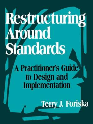 Restructuring Around Standards: A Practitioner's Guide to Design and Implementation (Paperback)
