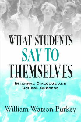What Students Say to Themselves: Internal Dialogue and School Success (Paperback)