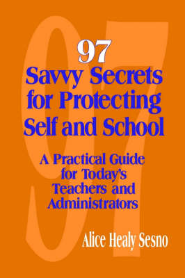 97 Savvy Secrets for Protecting Self and School: A Practical Guide for Today's Teachers and Administrators (Paperback)