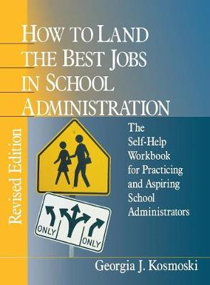 How to Land the Best Jobs in School Administration: The Self-Help Workbook for Practicing and Aspiring School Administrators (Hardback)