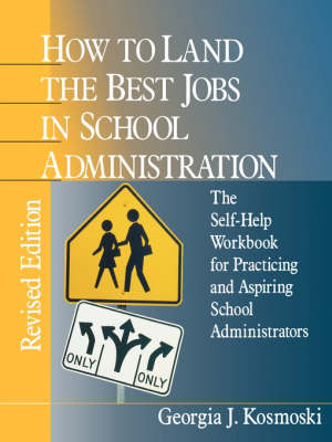 How to Land the Best Jobs in School Administration: The Self-Help Workbook for Practicing and Aspiring School Administrators (Paperback)