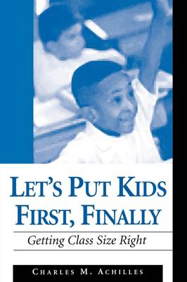 Let's Put Kids First, Finally: Getting Class Size Right (Paperback)